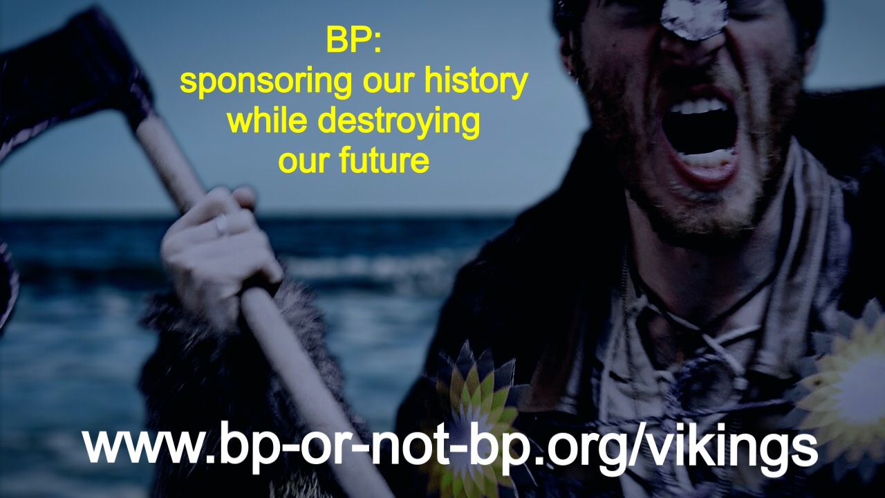"Angry BP-branded Viking with the words ""BP: sponsoring our history while destroying our future"""